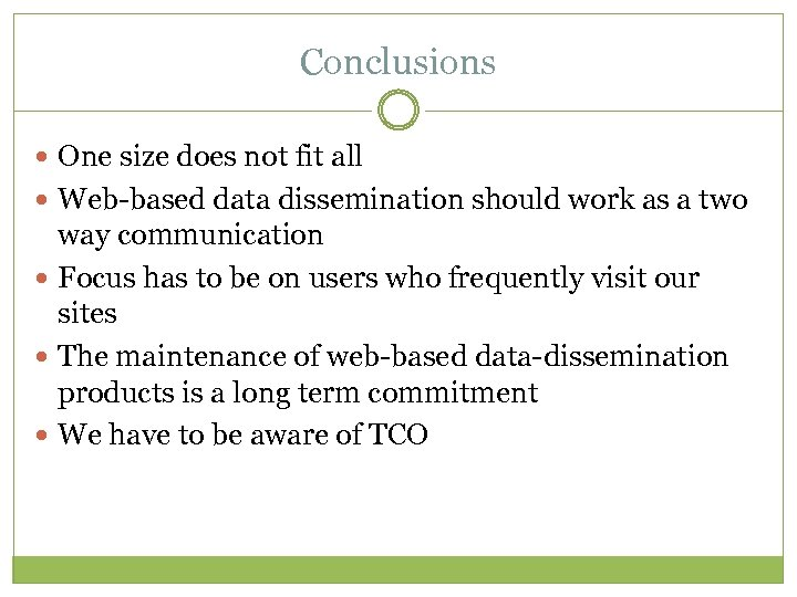 Conclusions One size does not fit all Web-based data dissemination should work as a