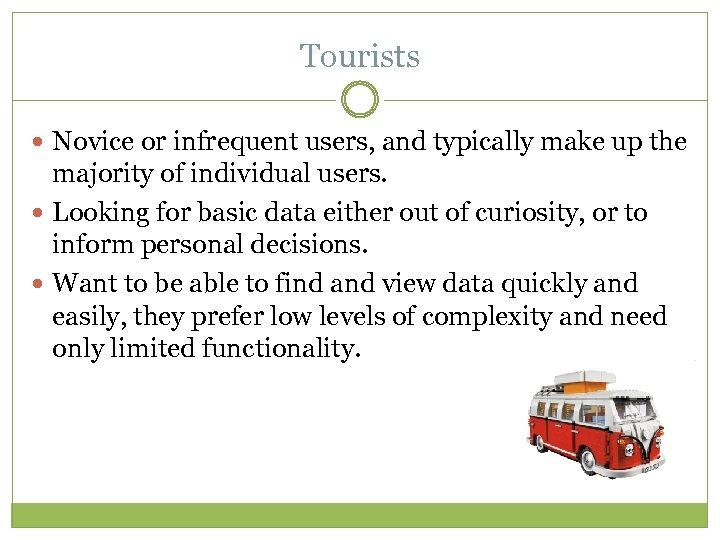 Tourists Novice or infrequent users, and typically make up the majority of individual users.