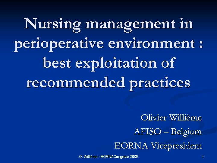 Nursing management in perioperative environment : best exploitation of recommended practices Olivier Willième AFISO