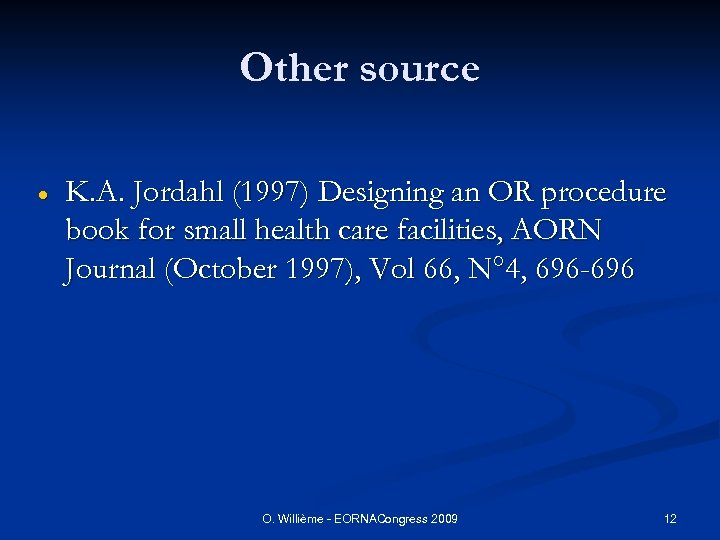 Other source K. A. Jordahl (1997) Designing an OR procedure book for small health