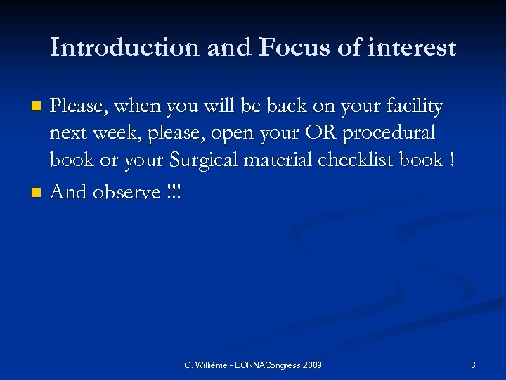 Introduction and Focus of interest Please, when you will be back on your facility