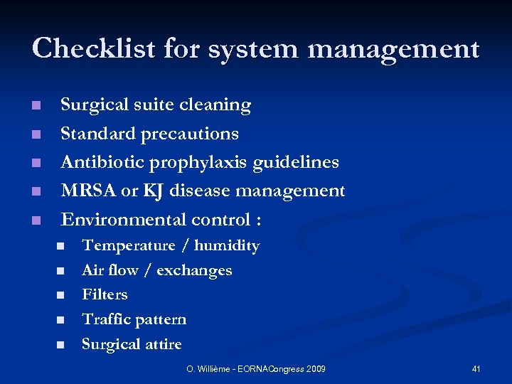 Checklist for system management n n n Surgical suite cleaning Standard precautions Antibiotic prophylaxis