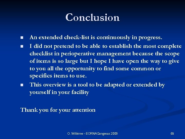 Conclusion n An extended check-list is continuously in progress. I did not pretend to