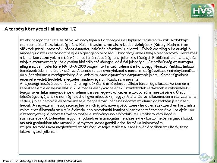 A térség környezeti állapota 1/2 Az akciócsoport területe az Alföld két nagy táján a