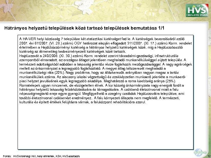 Hátrányos helyzetű települések közé tartozó települések bemutatása 1/1 A HA-VER helyi közösség 7 települése