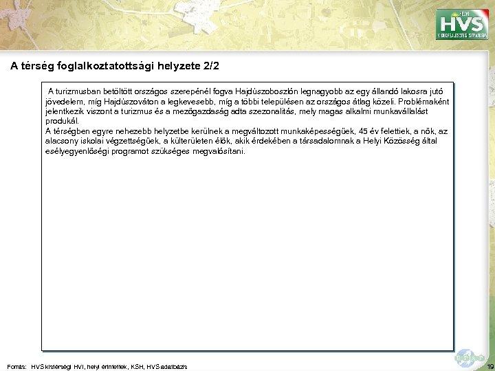 A térség foglalkoztatottsági helyzete 2/2 A turizmusban betöltött országos szerepénél fogva Hajdúszoboszlón legnagyobb az