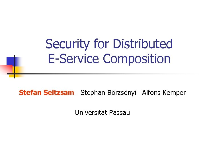 Security for Distributed E-Service Composition Stefan Seltzsam Stephan Börzsönyi Alfons Kemper Universität Passau