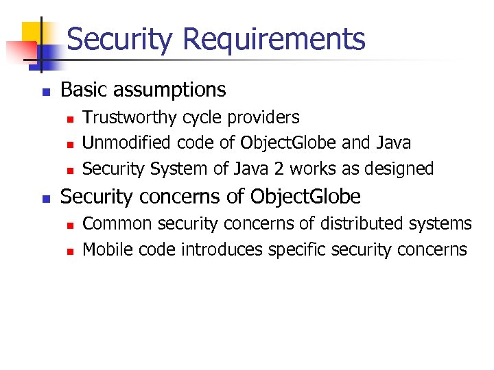 Security Requirements n Basic assumptions n n Trustworthy cycle providers Unmodified code of Object.
