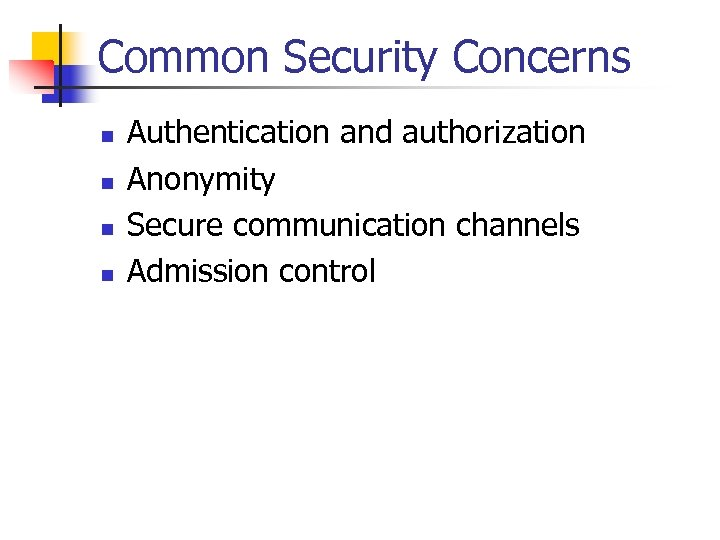 Common Security Concerns n n Authentication and authorization Anonymity Secure communication channels Admission control