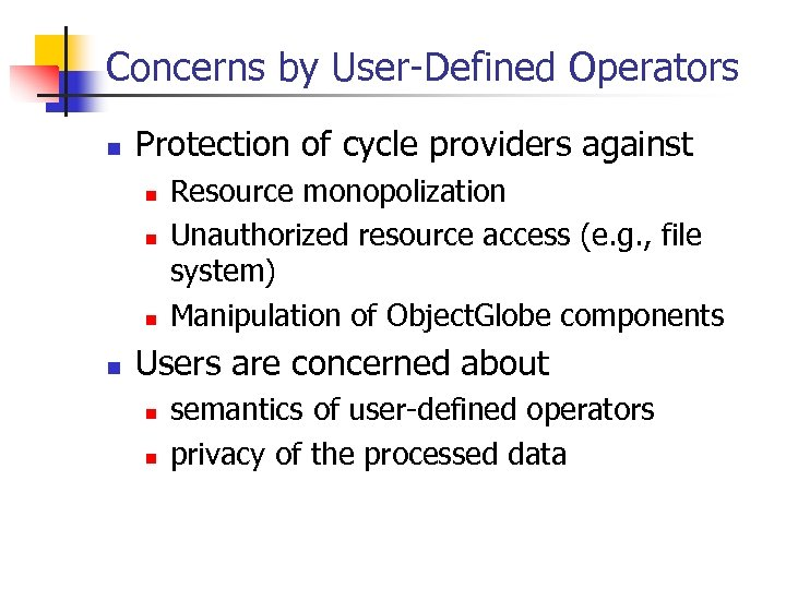 Concerns by User-Defined Operators n Protection of cycle providers against n n Resource monopolization
