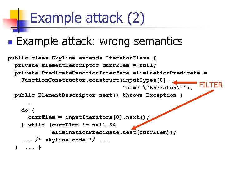 Example attack (2) n Example attack: wrong semantics public class Skyline extends Iterator. Class