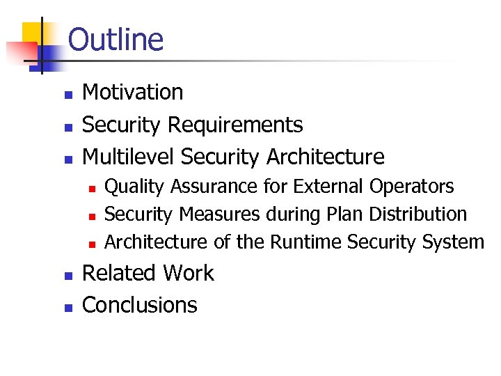 Outline n n n Motivation Security Requirements Multilevel Security Architecture n n n Quality