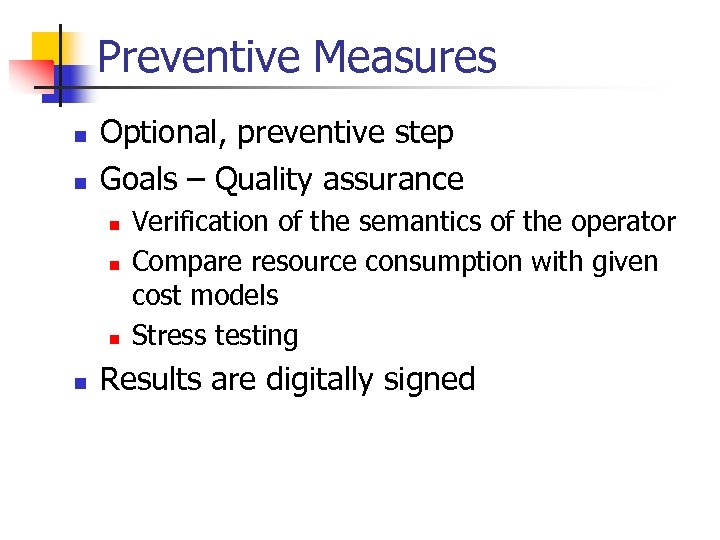 Preventive Measures n n Optional, preventive step Goals – Quality assurance n n Verification