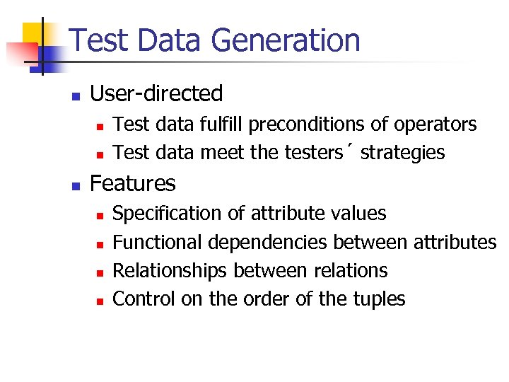 Test Data Generation n User-directed n n n Test data fulfill preconditions of operators