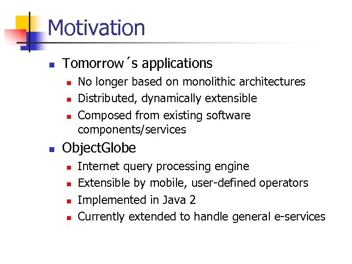 Motivation n Tomorrow´s applications n n No longer based on monolithic architectures Distributed, dynamically