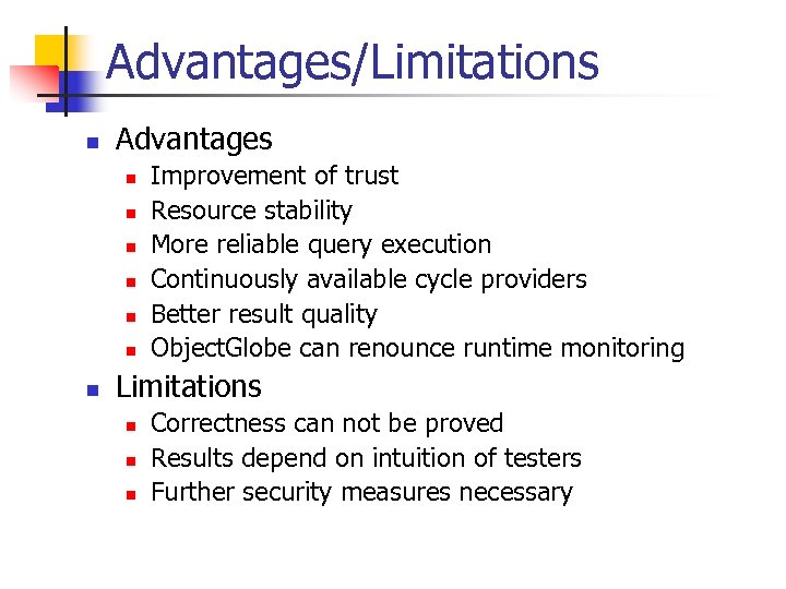 Advantages/Limitations n Advantages n n n n Improvement of trust Resource stability More reliable