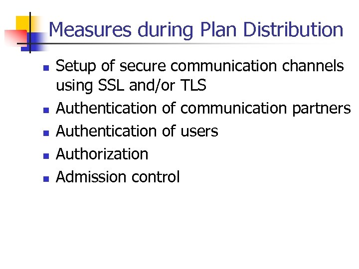 Measures during Plan Distribution n n Setup of secure communication channels using SSL and/or