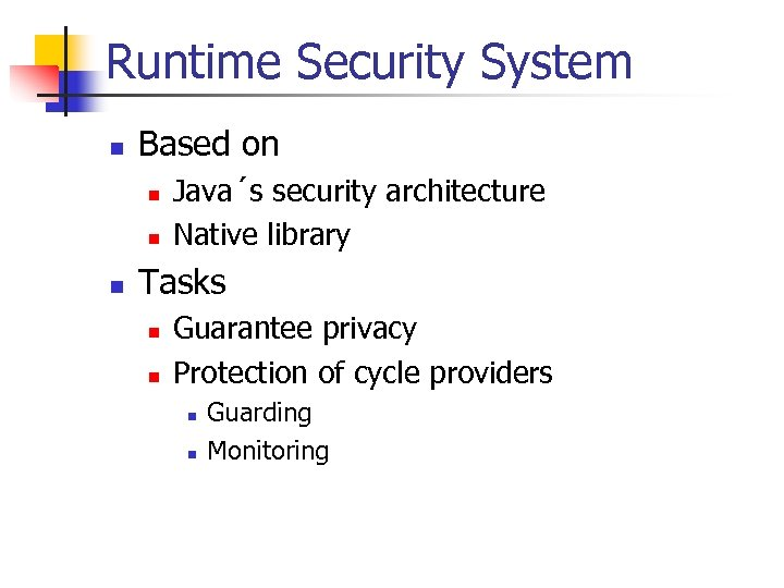 Runtime Security System n Based on n Java´s security architecture Native library Tasks n
