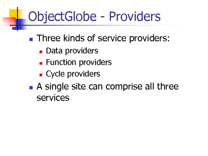 Object. Globe - Providers n Three kinds of service providers: n n Data providers