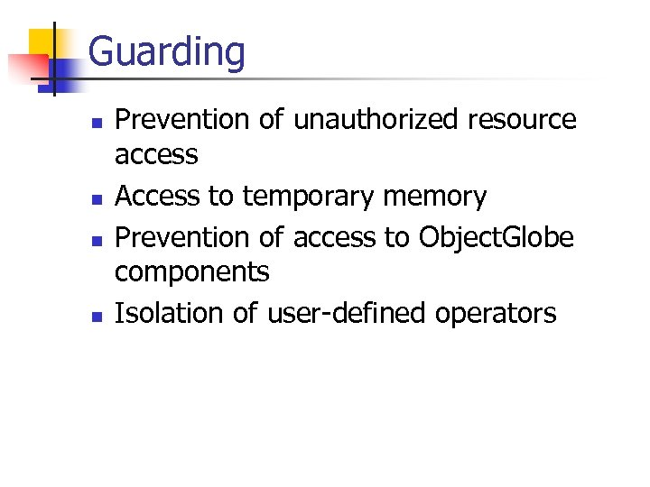 Guarding n n Prevention of unauthorized resource access Access to temporary memory Prevention of