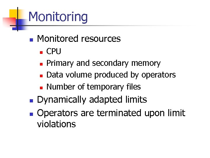 Monitoring n Monitored resources n n n CPU Primary and secondary memory Data volume