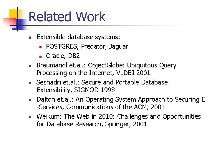 Related Work n n n Extensible database systems: n POSTGRES, Predator, Jaguar n Oracle,