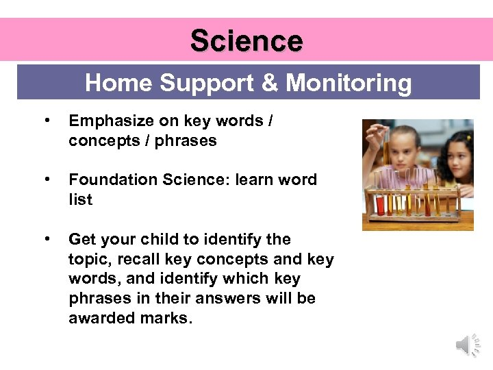 Science Home Support & Monitoring • Emphasize on key words / concepts / phrases