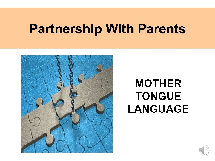 Partnership With Parents MOTHER TONGUE LANGUAGE