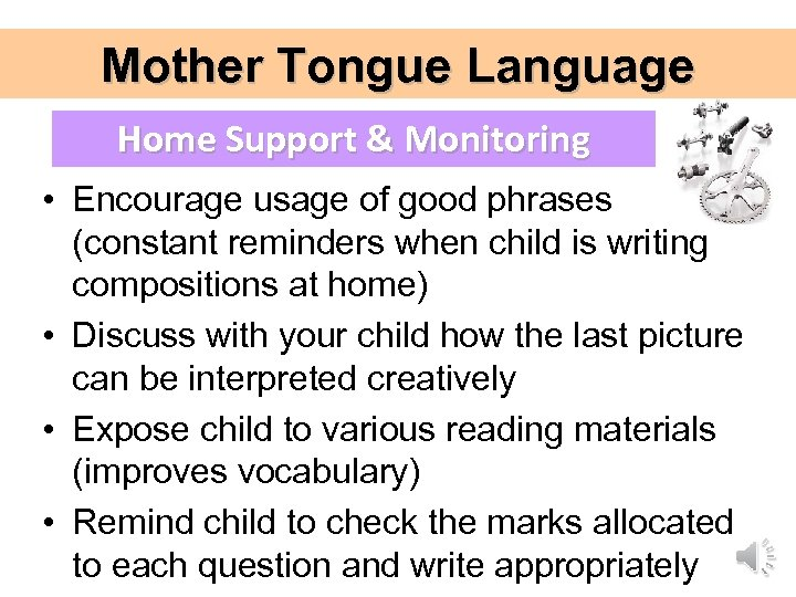 Mother Tongue Language Home Support & Monitoring • Encourage usage of good phrases (constant