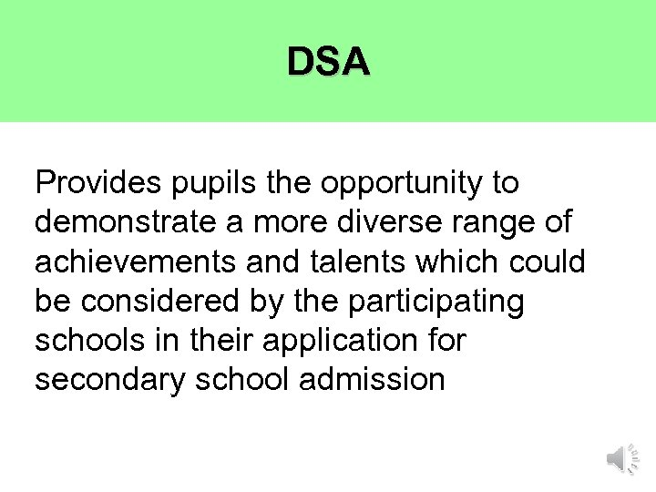 DSA Provides pupils the opportunity to demonstrate a more diverse range of achievements and