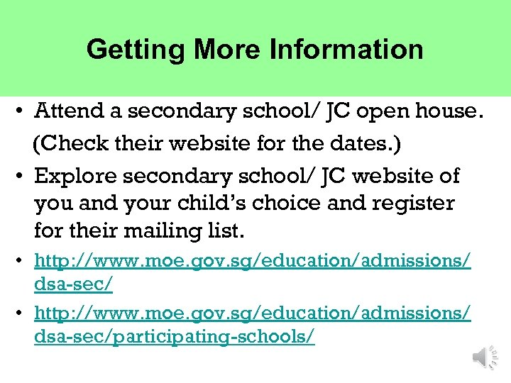 Getting More Information • Attend a secondary school/ JC open house. (Check their website