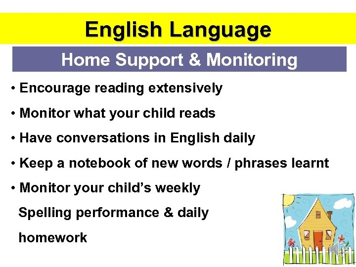 English Language Home Support & Monitoring • Encourage reading extensively • Monitor what your