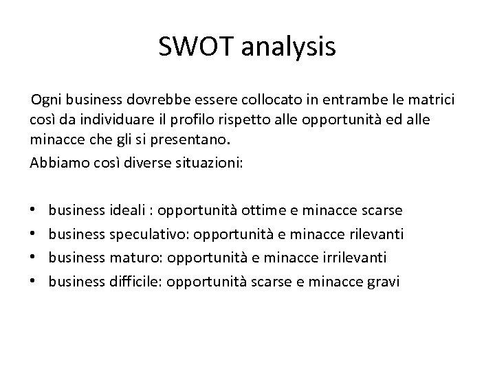 SWOT analysis Ogni business dovrebbe essere collocato in entrambe le matrici così da individuare