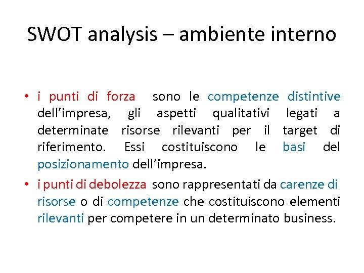 SWOT analysis – ambiente interno • i punti di forza sono le competenze distintive
