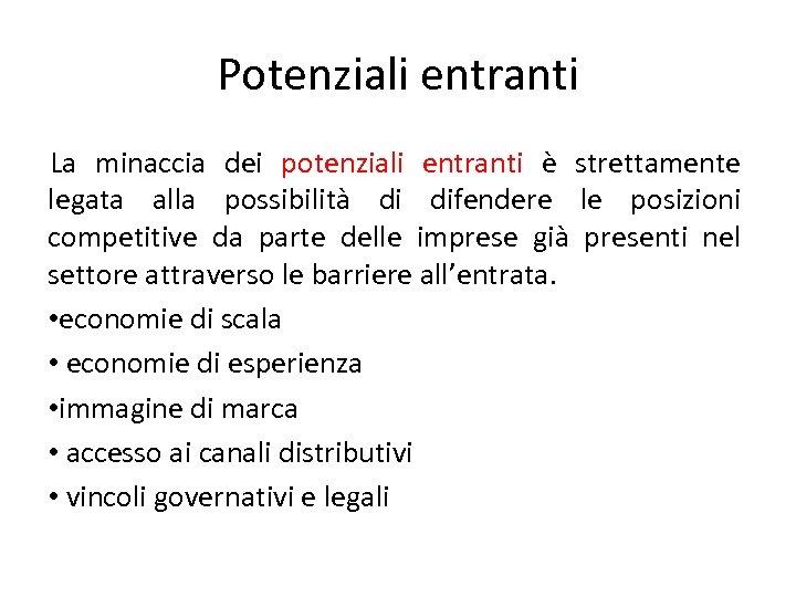 Potenziali entranti La minaccia dei potenziali entranti è strettamente legata alla possibilità di difendere