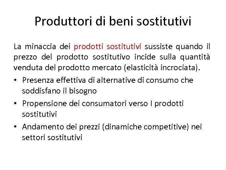 Produttori di beni sostitutivi La minaccia dei prodotti sostitutivi sussiste quando il prezzo del