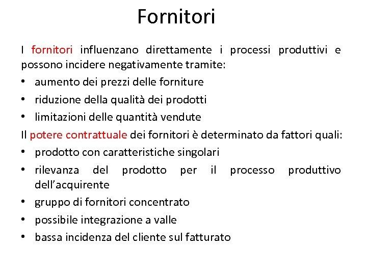 Fornitori I fornitori influenzano direttamente i processi produttivi e possono incidere negativamente tramite: •