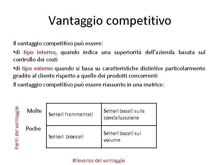 Vantaggio competitivo Fonti del vantaggio Il vantaggio competitivo può essere: • di tipo interno,