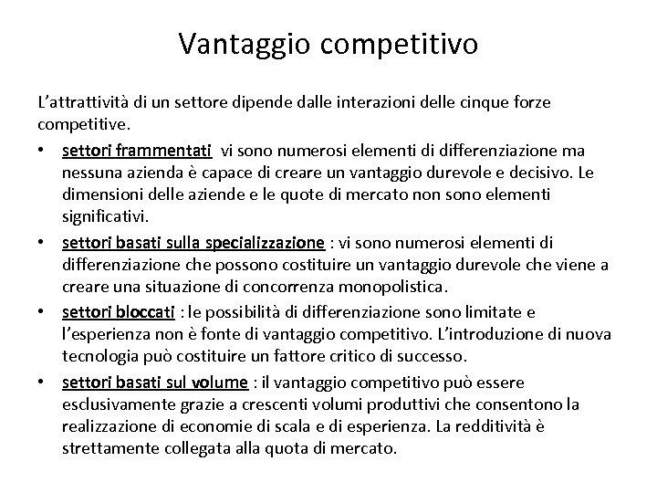 Vantaggio competitivo L'attrattività di un settore dipende dalle interazioni delle cinque forze competitive. •