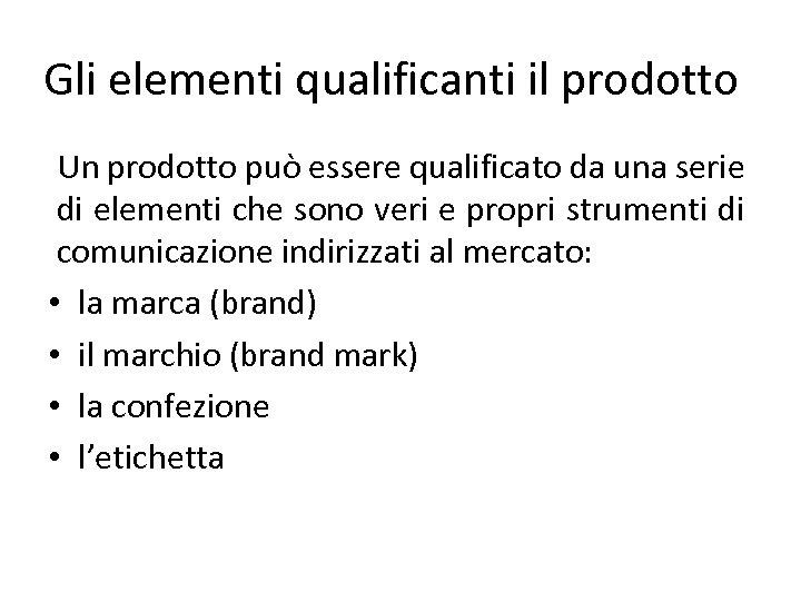 Gli elementi qualificanti il prodotto Un prodotto può essere qualificato da una serie di