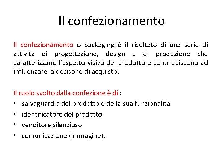 Il confezionamento o packaging è il risultato di una serie di attività di progettazione,