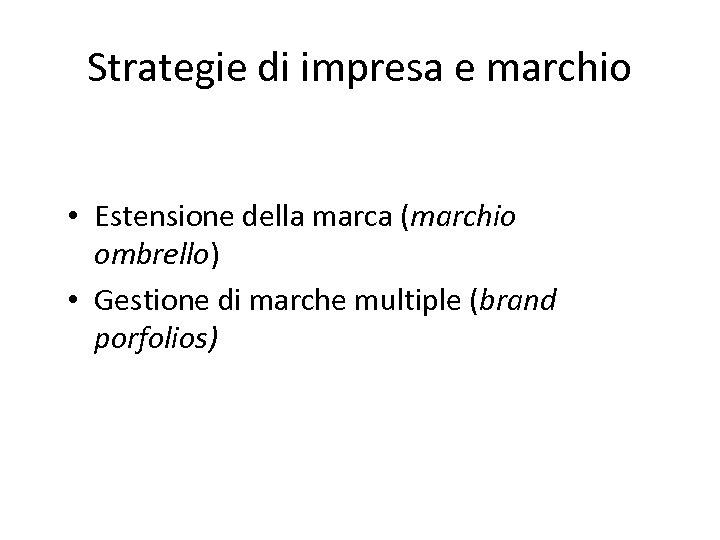 Strategie di impresa e marchio • Estensione della marca (marchio ombrello) • Gestione di