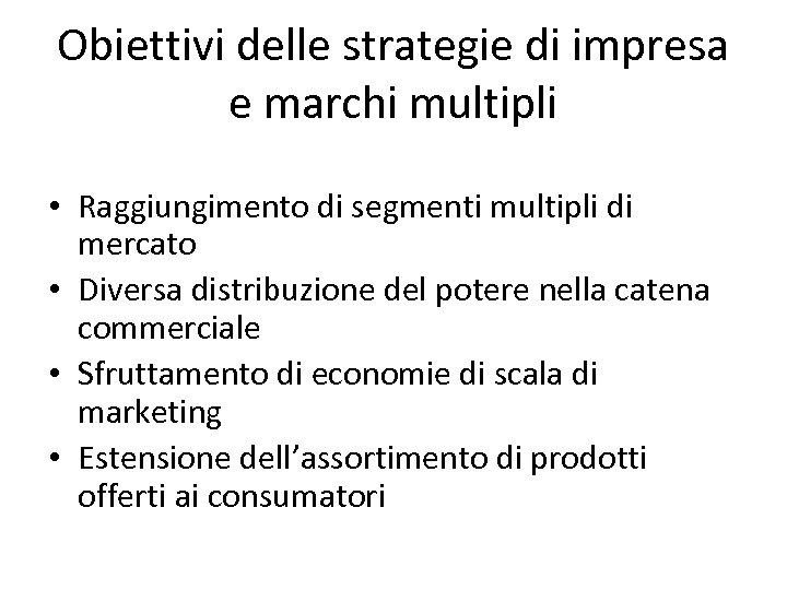 Obiettivi delle strategie di impresa e marchi multipli • Raggiungimento di segmenti multipli di