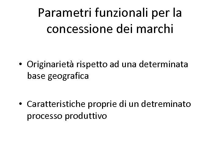 Parametri funzionali per la concessione dei marchi • Originarietà rispetto ad una determinata base