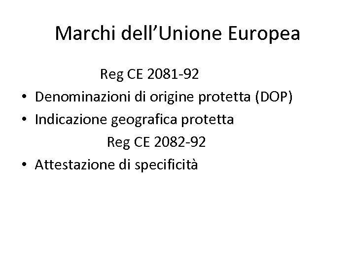 Marchi dell'Unione Europea Reg CE 2081 -92 • Denominazioni di origine protetta (DOP) •