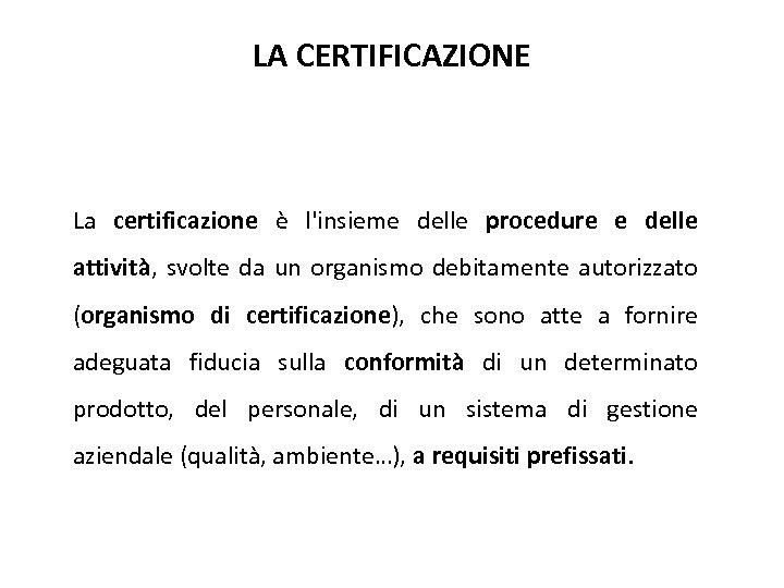LA CERTIFICAZIONE La certificazione è l'insieme delle procedure e delle attività, svolte da un
