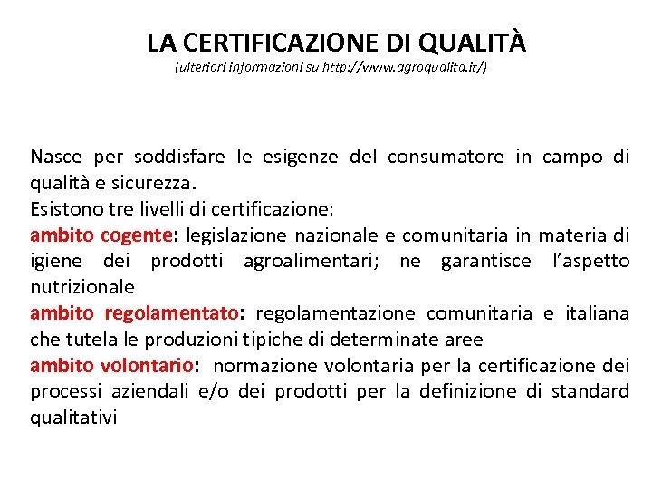 LA CERTIFICAZIONE DI QUALITÀ (ulteriori informazioni su http: //www. agroqualita. it/) Nasce per soddisfare