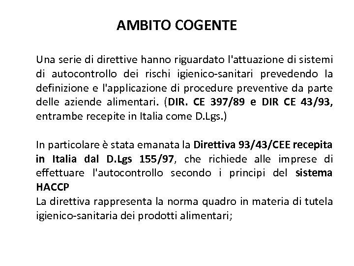 AMBITO COGENTE Una serie di direttive hanno riguardato l'attuazione di sistemi di autocontrollo dei