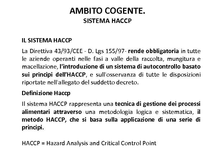AMBITO COGENTE. SISTEMA HACCP IL SISTEMA HACCP La Direttiva 43/93/CEE - D. Lgs 155/97