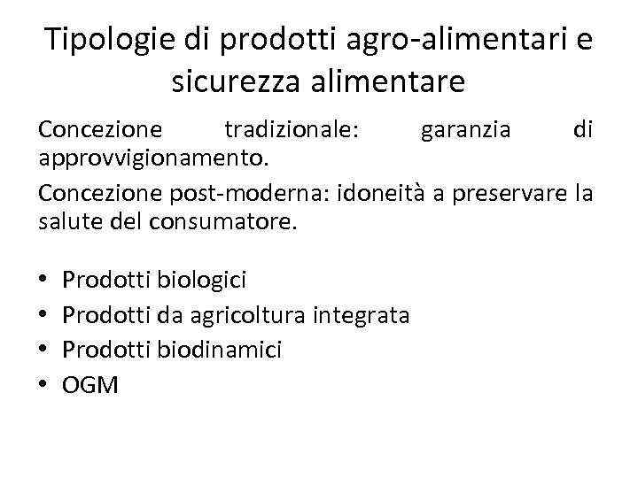 Tipologie di prodotti agro-alimentari e sicurezza alimentare Concezione tradizionale: garanzia di approvvigionamento. Concezione post-moderna: